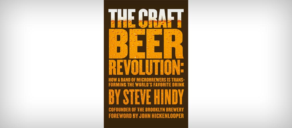 The Craft Beer Revolution by Steve Hindy