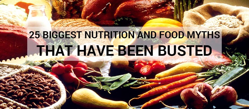 25 Biggest Nutrition And Food Myths That Have Been Busted
