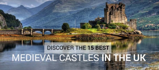 DISCOVER THE 15 BEST MEDIEVAL CASTLES IN THE UK