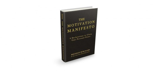 The Motivation Manifesto: 9 Declarations to Claim Your Personal Power | By Brendon Burchard