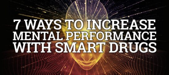 7 Ways To Increase Mental Performance With Smart Drugs