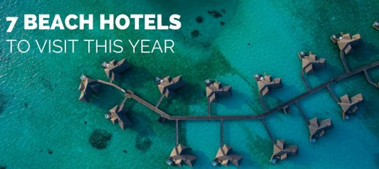 7 Beach Hotels To Visit This Year