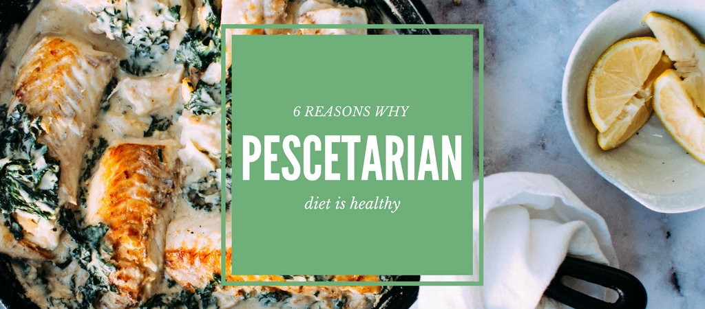 6 Reasons Why Becoming A Pescetarian Is Healthy