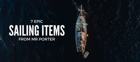 7 Epic Sailing Items From Mr Porter