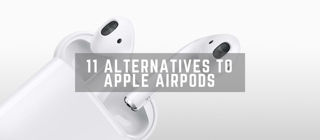11 Alternatives To Apple AirPods