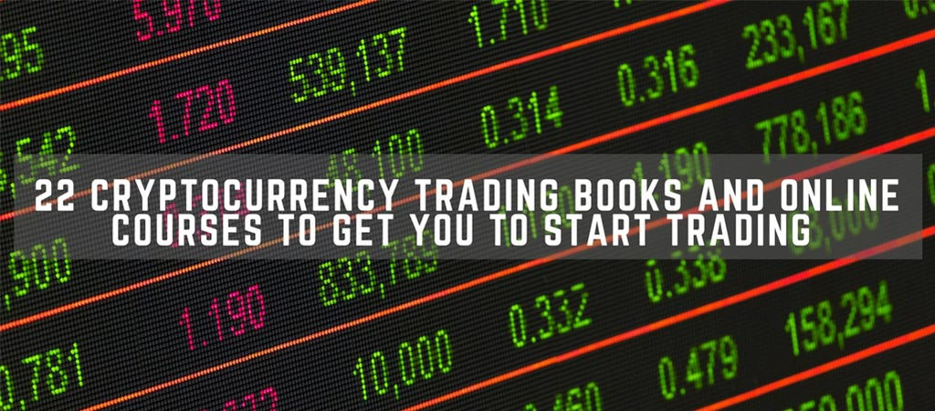22 Cryptocurrency Trading Books And Online Courses To Get You To Start Trading