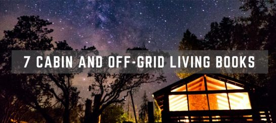 7 Cabin and Off-Grid Living Books