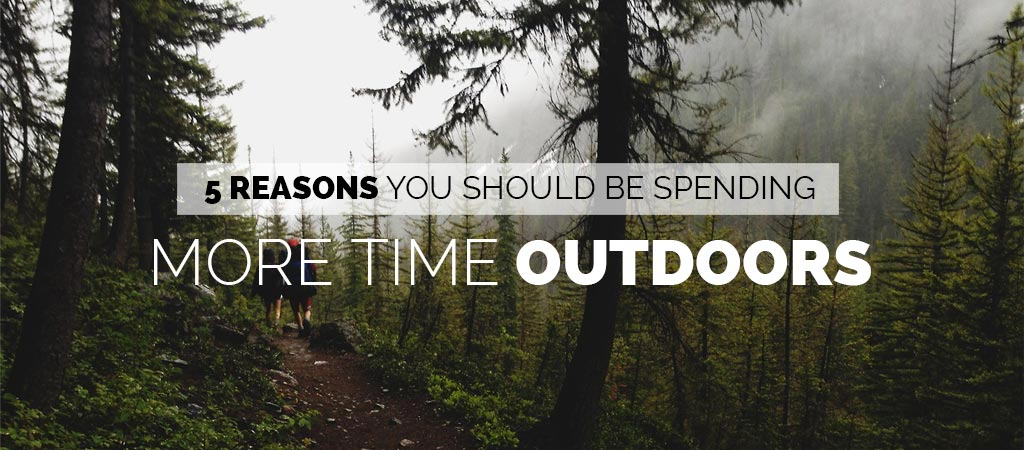 Why you should spend more time outdoors and camping