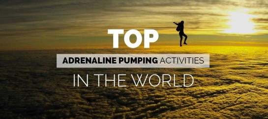 TOP ADRENALINE PUMPING ACTIVITIES IN THE WORLD