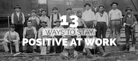 13 WAYS TO STAY POSITIVE AT WORK