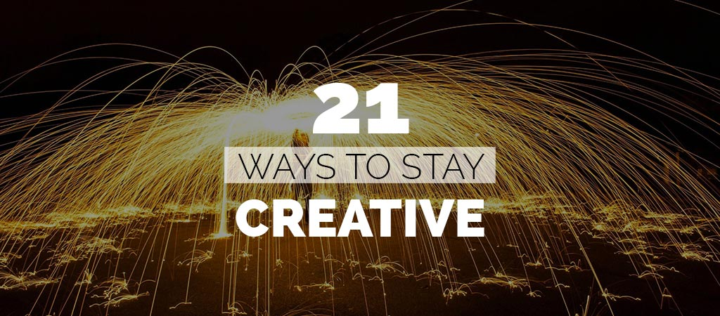 How to be creative and stay creative