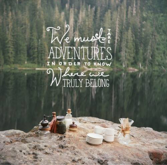 We must take adventures in order to know where we truly belong