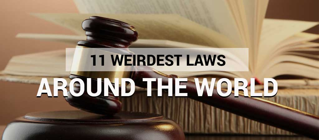 11 WEIRDEST LAWS AROUND THE WORLD