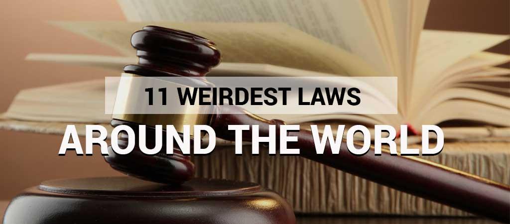 11 WEIRDEST LAWS AROUND THE WORLD