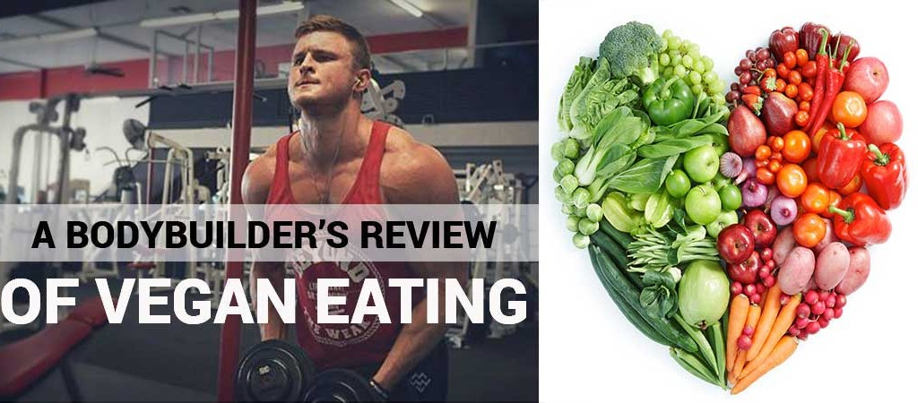 A BODYBUILDERS REVIEW OF VEGAN EATING