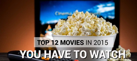 TOP 12 MOVIES IN 2015 YOU HAVE TO WATCH