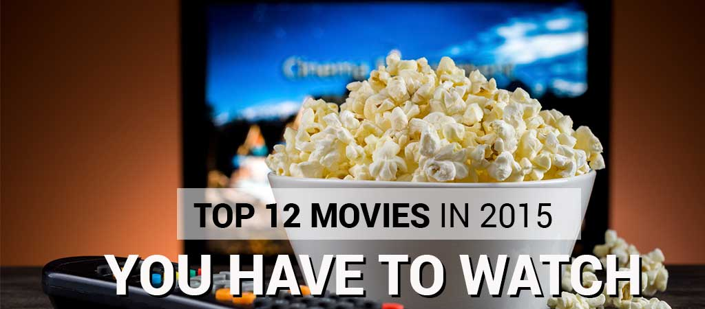 TOP 12 2015- MOVIES YOU HAVE TO WATCH