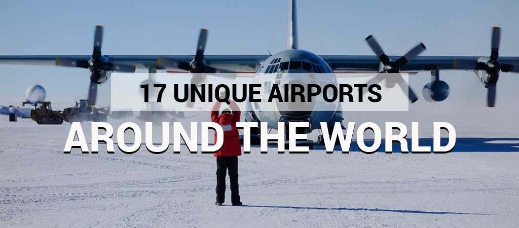17 UNIQUE AIRPORTS AROUND THE WORLD
