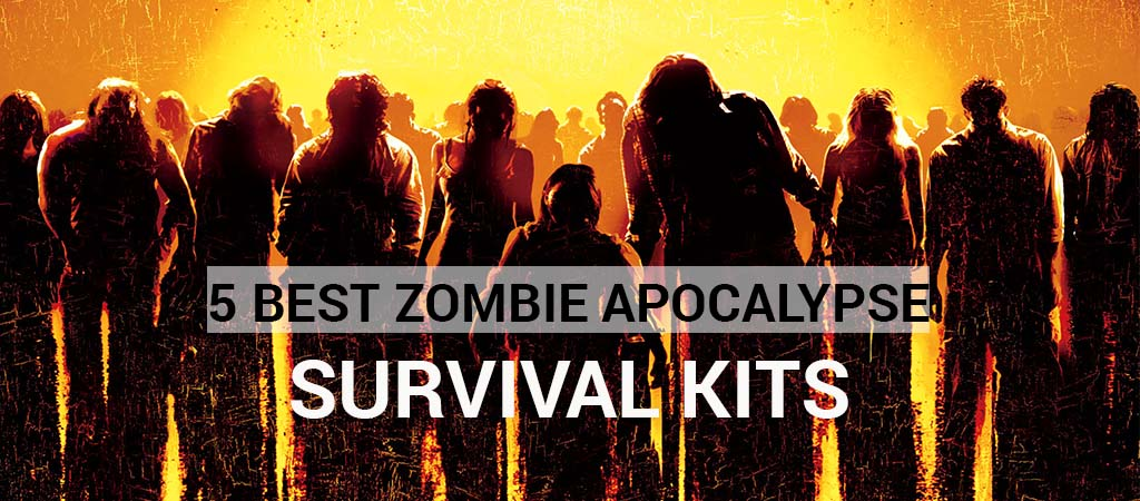 5 Best Zombie Apocalypse Survival Kits