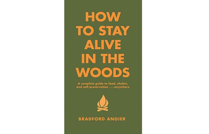 How To Stay Alive In The Woods By Bradfort Angier