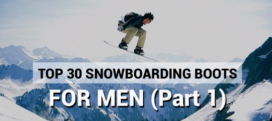 Top 30 Snowboarding Boots For Men (PART 1)