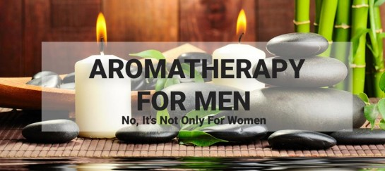 Aromatherapy For Men | No, It's Not Only For Women