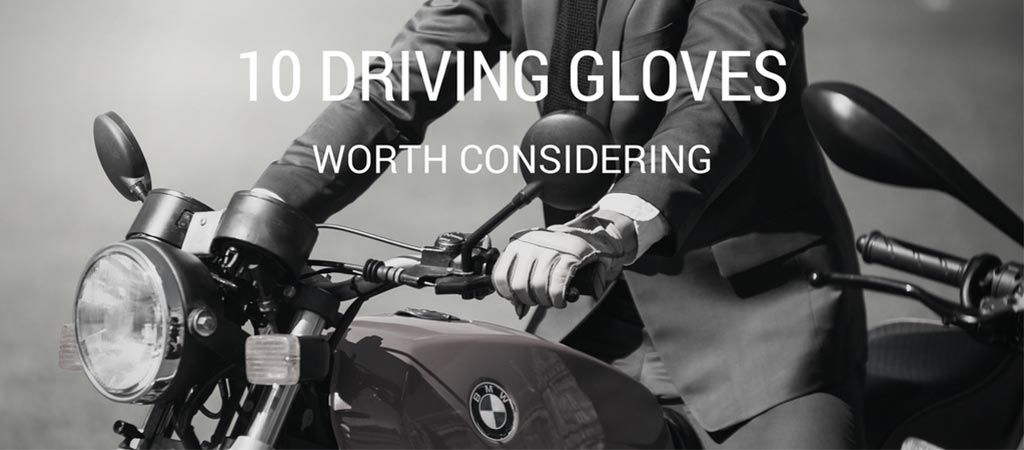 10 Driving Gloves Worth Considering