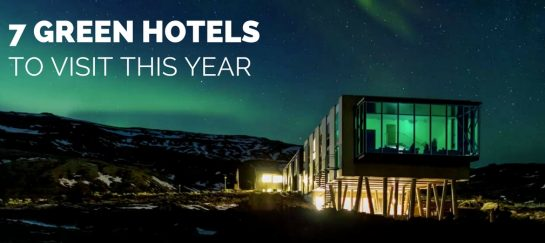 7 Green Hotels To Visit This Year