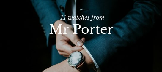 11 Luxury Watches From Mr Porter For The Sophisticated Man
