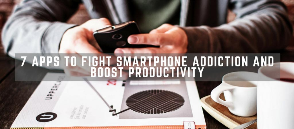 7 Apps To Fight Smartphone Addiction And Boost Productivity