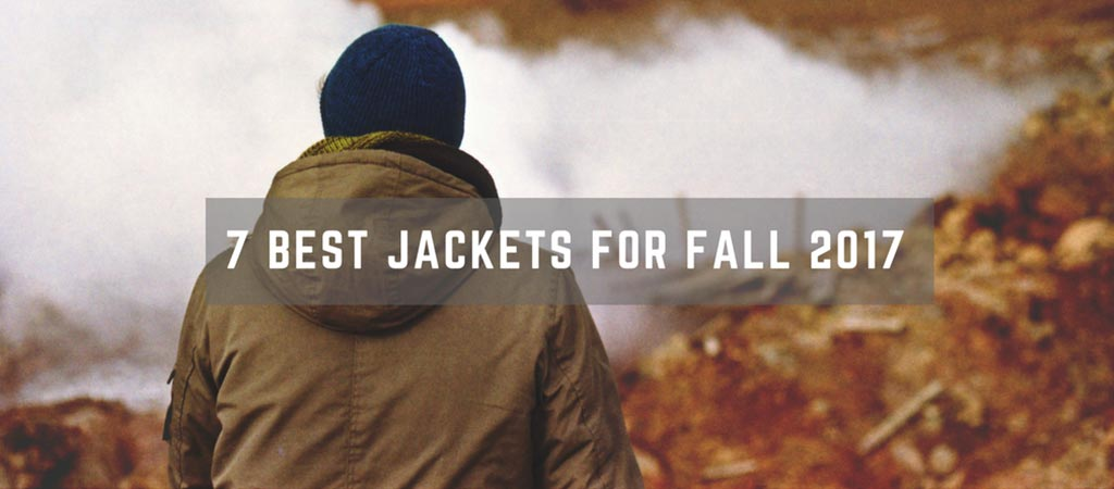 7 Best Jackets For Fall 2017