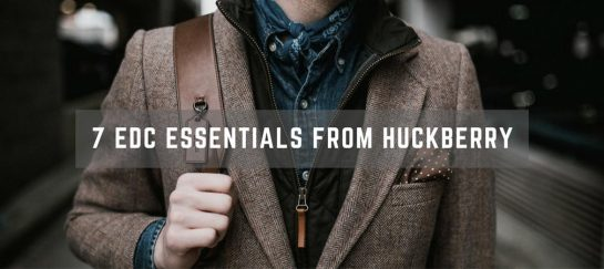 7 Huckberry EDC Essentials Mush-Haves